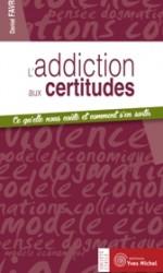 Addiction aux certitudes (L')