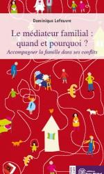 Médiateur familial : quand et pourquoi ? (Le)